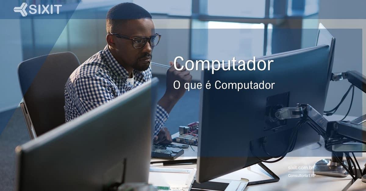 O que é Computador